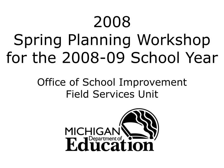 2008 spring planning workshop for the 2008 09 school year