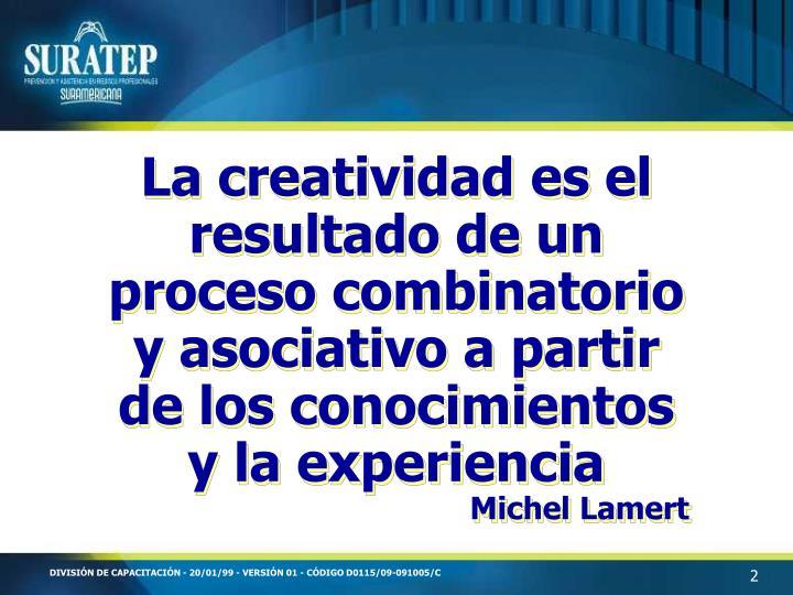 La creatividad es el resultado de un proceso combinatorio y asociativo a partir de los conocimientos y la experiencia