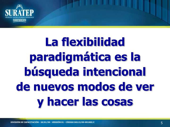 La flexibilidad paradigmática es la búsqueda intencional de nuevos modos de ver y hacer las cosas