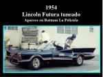 1954 lincoln futura tuneado aparece en batman la pel cula
