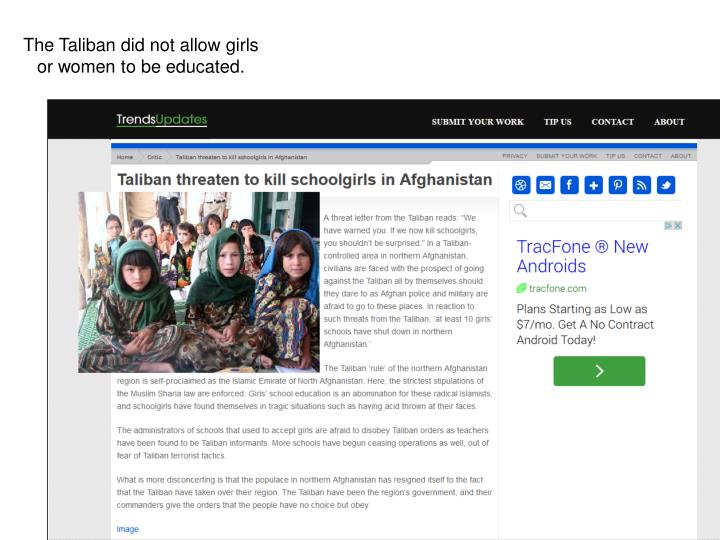 The Taliban did not allow girls or women to be educated.