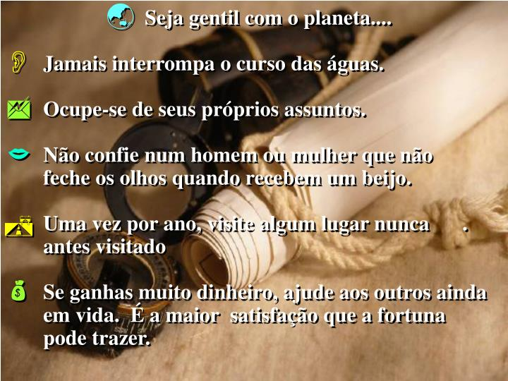 Seja gentil com o planeta....
