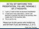 as you sit watching this presentation you are thinking 1 of 3 thoughts