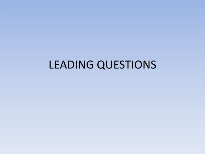 LEADING QUESTIONS