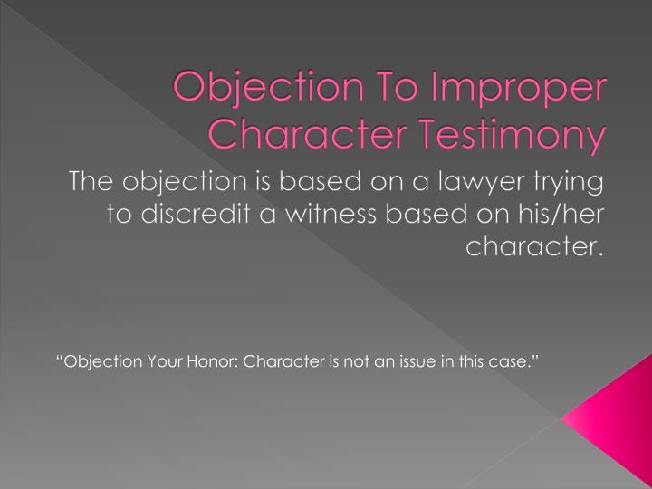 Objection To Improper Character Testimony