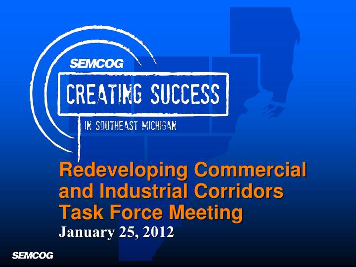 Redeveloping commercial and industrial corridors task force meeting january 25 2012