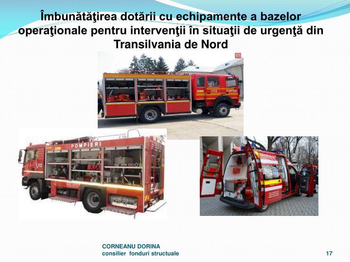 mbuntirea dotrii cu echipamente a bazelor operaionale pentru intervenii n situaii de urgen din Transilvania de Nord
