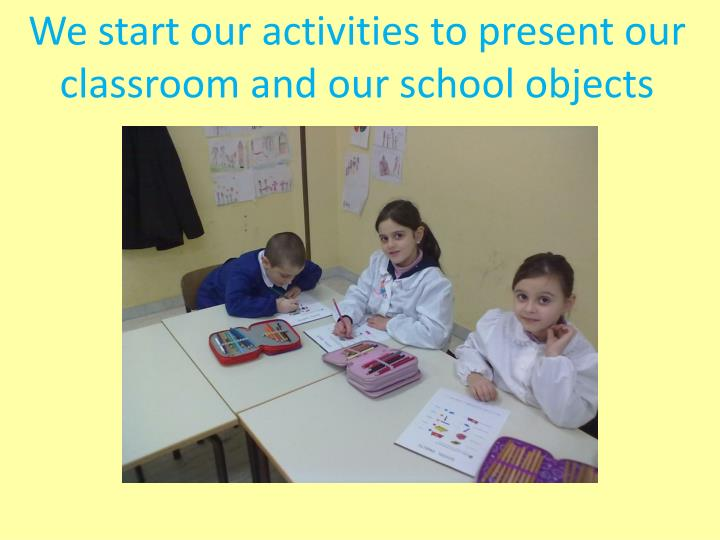 We start our activities to present our classroom and our school objects
