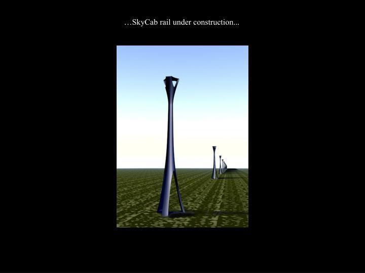 …SkyCab rail under construction...