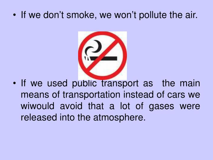 If we don't smoke, we won't pollute the air.