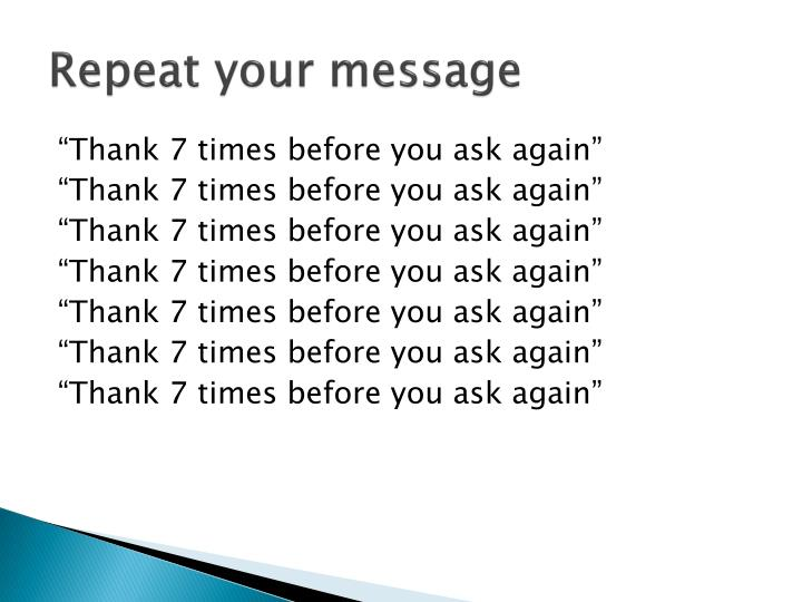 Repeat your message