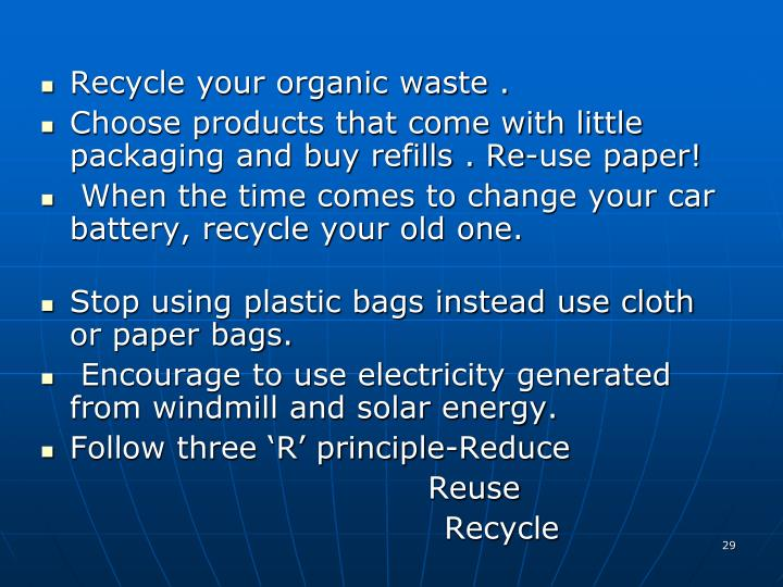 Recycle your organic waste .