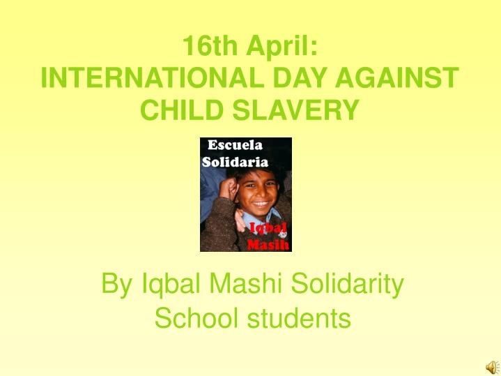 16th april international day against child slavery