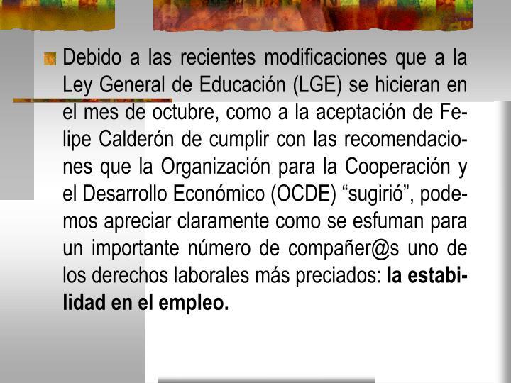Debido a las recientes modificaciones que a la Ley General de Educación (
