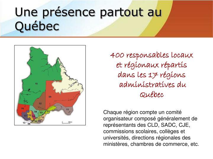 Une présence partout au Québec
