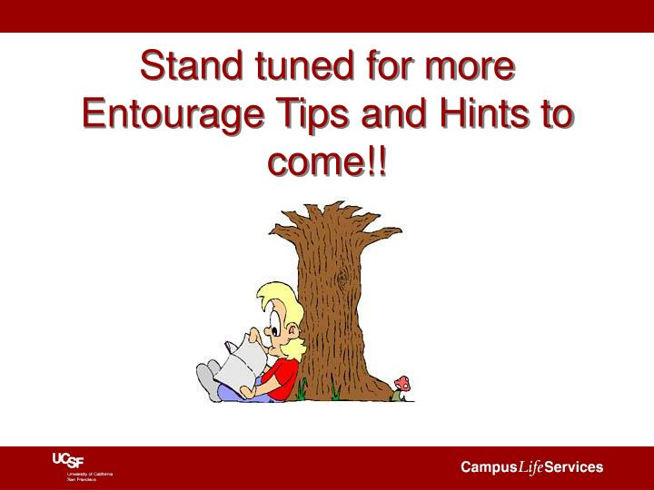Stand tuned for more Entourage Tips and Hints to come!!