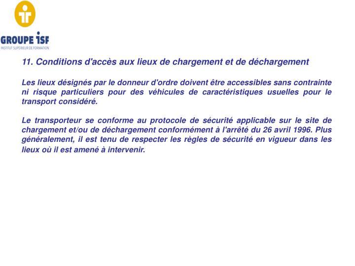 11. Conditions d'accès aux lieux de chargement et de déchargement