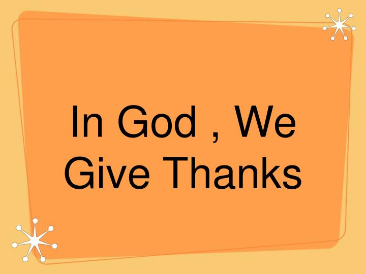 In God , We Give Thanks