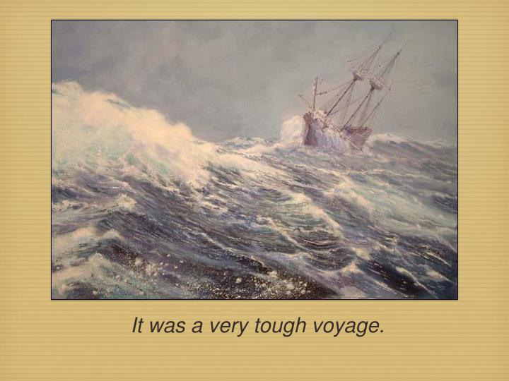 It was a very tough voyage.