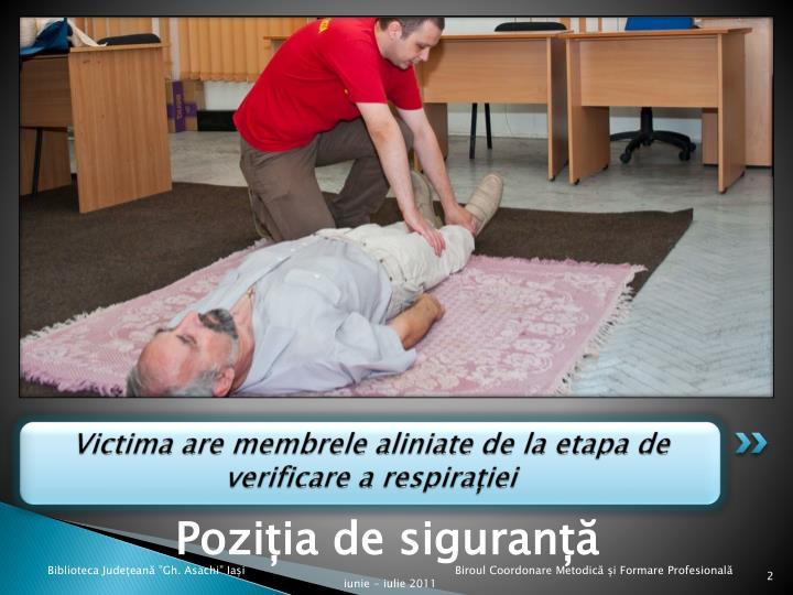 Victima are membrele aliniate de la etapa de verificare a respirației
