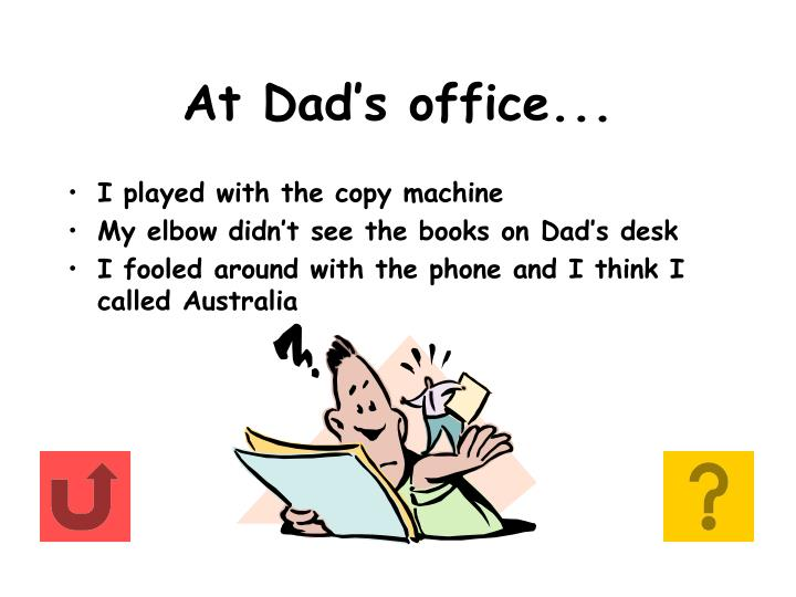 At Dad's office...