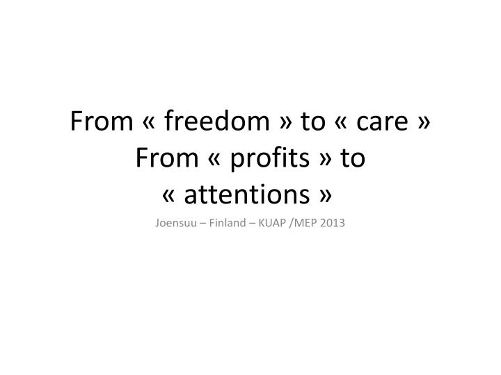From freedom to care from profits to attentions