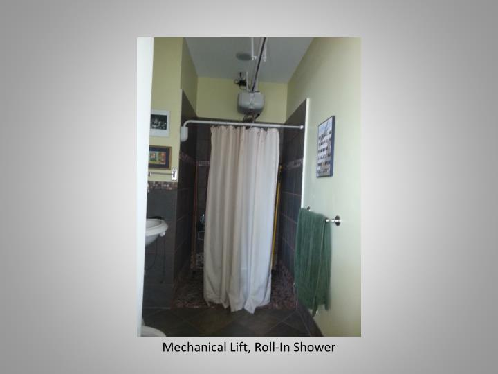 Mechanical Lift, Roll-In Shower