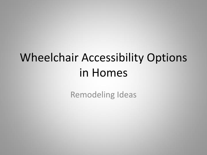 Wheelchair accessibility options in homes