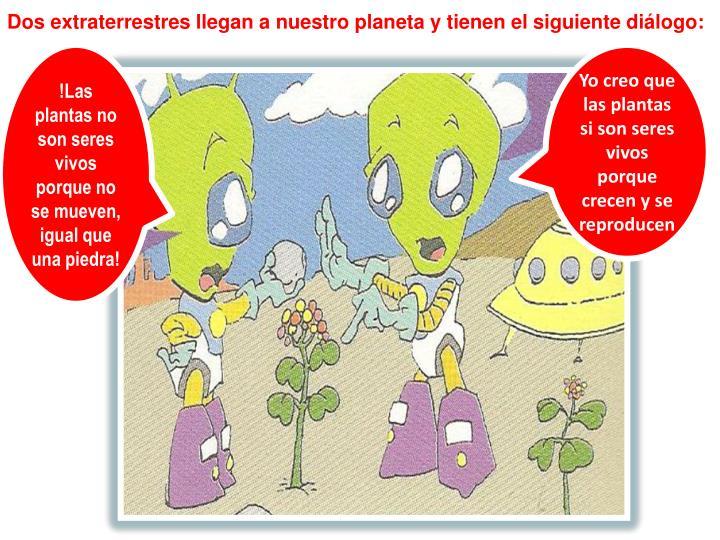 Dos extraterrestres llegan a nuestro planeta y tienen el siguiente diálogo: