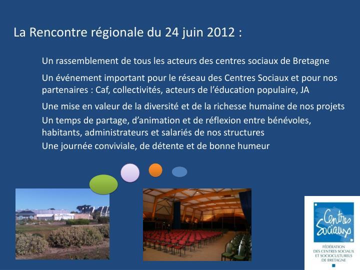 La Rencontre régionale du 24 juin 2012 :