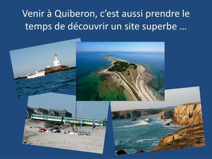 Venir à Quiberon, c'est aussi prendre le temps de découvrir un site superbe …