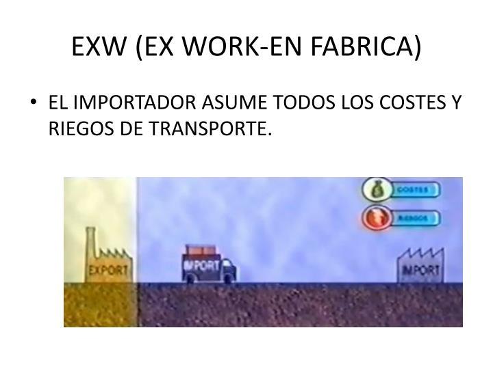 EXW (EX WORK-EN FABRICA)