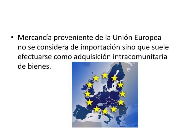 Mercancía proveniente de la Unión Europea no se considera de importación sino que suele efectuarse como adquisición intracomunitaria de bienes.