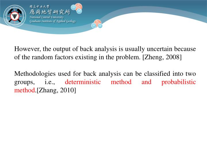 However, the output of back analysis is usually uncertain because of the random factors existing in the problem. [