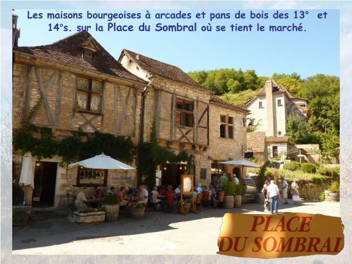 Les maisons bourgeoises  arcades et pans de bois des 13  et 14s. sur la