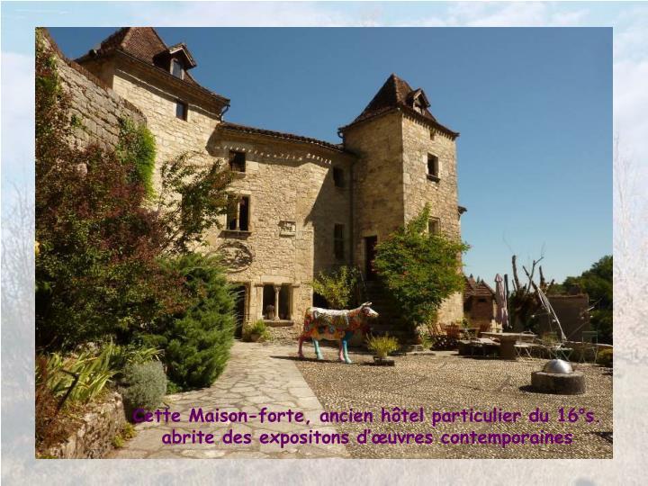 Cette Maison-forte, ancien htel particulier du 16s. abrite des expositons duvres contemporaines