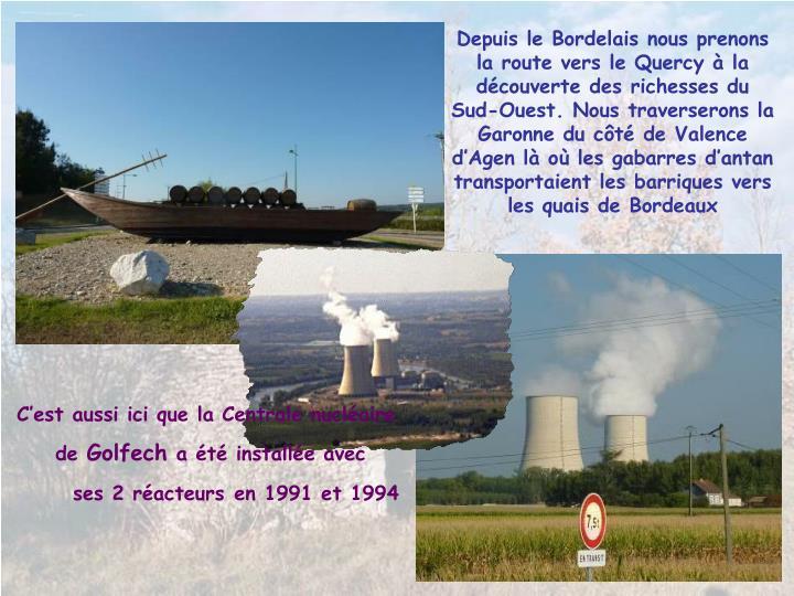 Depuis le Bordelais nous prenons la route vers le Quercy  la dcouverte des richesses du Sud-Ouest. Nous traverserons la Garonne du ct de Valence dAgen l o les gabarres dantan transportaient les barriques vers les quais de Bordeaux