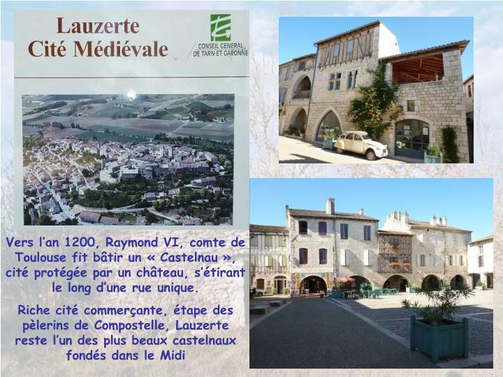 Vers lan 1200, Raymond VI, comte de Toulouse fit btir un Castelnau,   cit protge par un chteau, stirant le long dune rue unique.