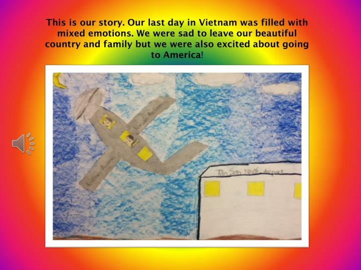 This is our story. Our last day in Vietnam was filled with mixed emotions. We were sad to leave our beautiful country and family but we were also excited about going to America
