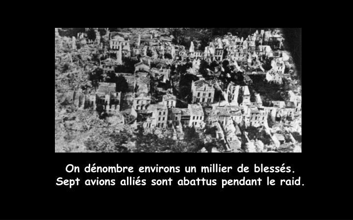 On dénombre environs un millier de blessés. Sept avions alliés sont abattus pendant le raid.