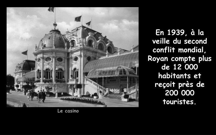 En 1939, à la veille du second conflit mondial, Royan compte plus de 12 000 habitants et reçoit près de 200 000 touristes.