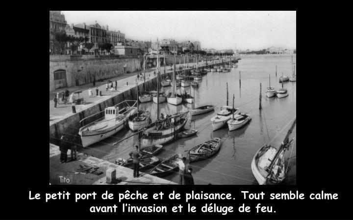 Le petit port de pêche et de plaisance. Tout semble calme avant l'invasion et le déluge de feu.