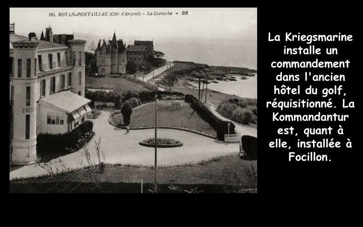 La Kriegsmarine installe un commandement dans l'ancien hôtel du golf, réquisitionné. La Kommandantur est, quant à elle, installée à Focillon.