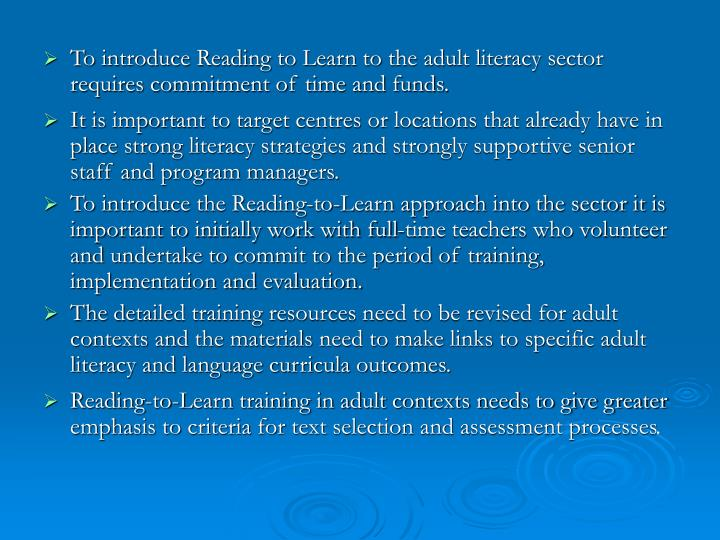 To introduce Reading to Learn to the adult literacy sector requires commitment of time and funds.