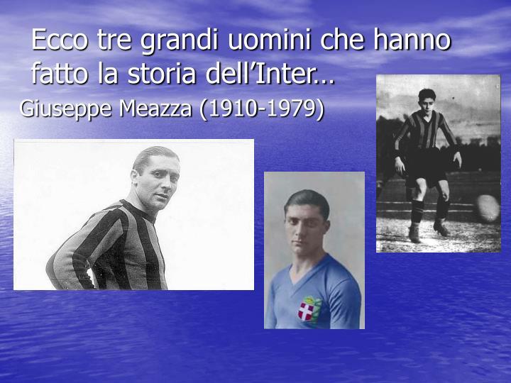 Ecco tre grandi uomini che hanno fatto la storia dell'Inter…