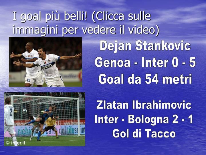 I goal più belli! (Clicca sulle immagini per vedere il video)