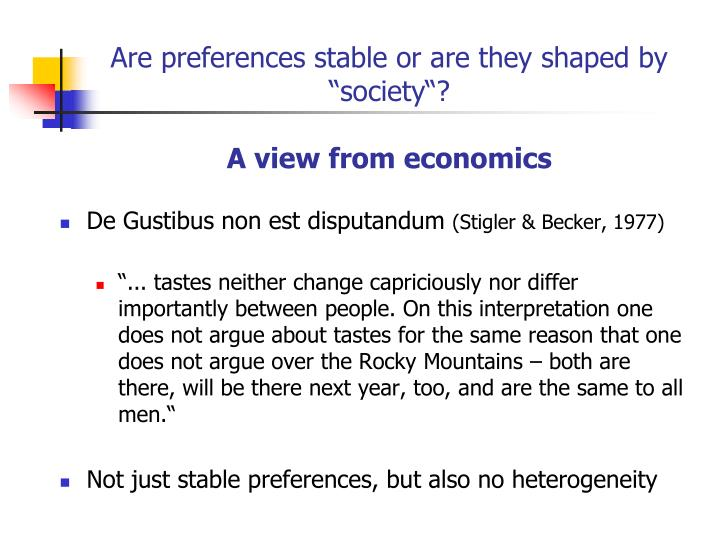 "Are preferences stable or are they shaped by ""society""?"