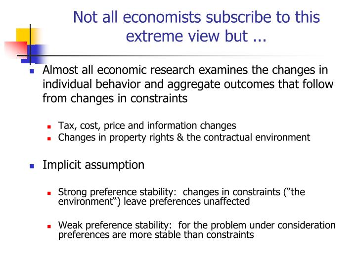 Not all economists subscribe to this extreme view but ...