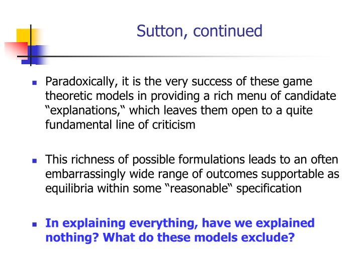"Paradoxically, it is the very success of these game theoretic models in providing a rich menu of candidate ""explanations,"" which leaves them open to a quite fundamental line of criticism"