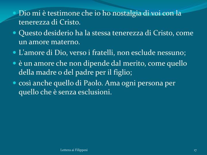 Dio mi è testimone che io ho nostalgia di voi con la tenerezza di Cristo.